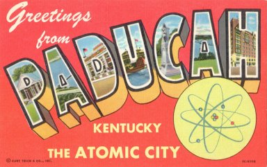 Greetings From PADUCAH KENTUCKY THE ATOMIC CITY